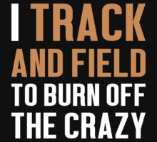 Burn Off The Crazy Track And Field T-shirt by musthavetshirts
