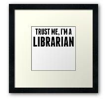 Trust Me I'm A Librarian Framed Print