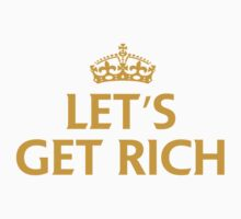 Let's Get Rich by aditmawar