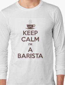 Keep calm, I'm a barista Long Sleeve T-Shirt