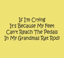 If Im Crying Its Because My Feet Cant Reach The Pedals In My Grandmas Rat Rod Kids Clothes