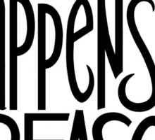 Everything Happens for a Reason T-shirt Sticker