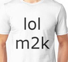 lol m2k - black text  Unisex T-Shirt