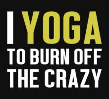 Burn Off The Crazy Yoga T-shirt by musthavetshirts