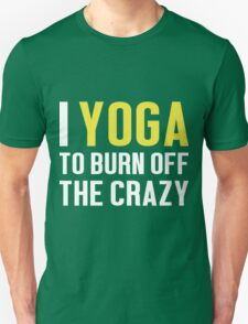 Burn Off The Crazy Yoga T-shirt T-Shirt