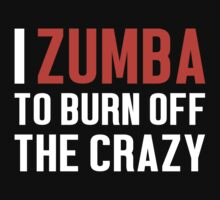 Burn Off The Crazy Zumba T-shirt by musthavetshirts