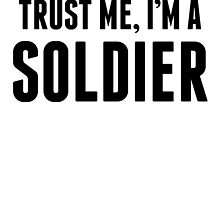 Trust Me I'm A Soldier by kwg2200