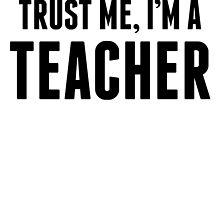 Trust Me I'm A Teacher by kwg2200