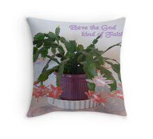 Have the God kind of Faith !!! Throw Pillow
