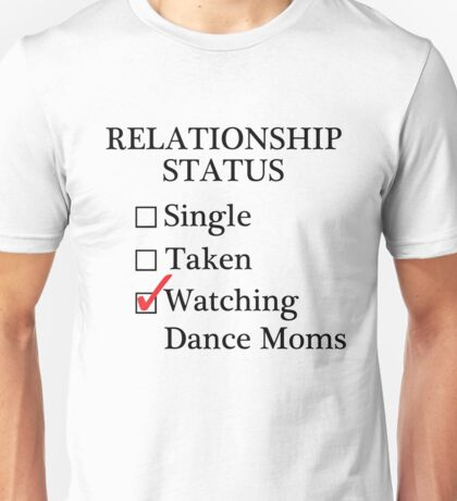 Relationship Status - Watching Dance Moms Unisex T-Shirt