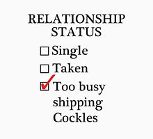 Relationship Status - Too Busy Shipping Cockles Unisex T-Shirt