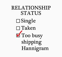 Relationship Status - Too Busy Shipping Hannigram Unisex T-Shirt