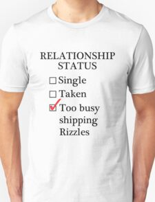 Relationship Status - Too Busy Shipping Rizzles Unisex T-Shirt