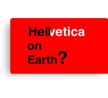 Helvetica - Hell on Earth? Canvas Print