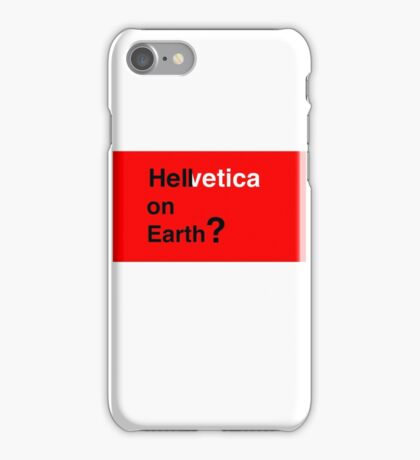 Helvetica - Hell on Earth? iPhone Case/Skin