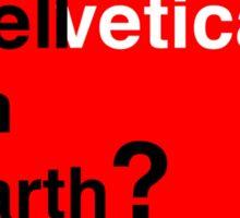 Helvetica - Hell on Earth? Sticker