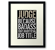Hilarious 'Judge because Badass Isn't an Official Job Title' Tshirt, Accessories and Gifts Framed Print