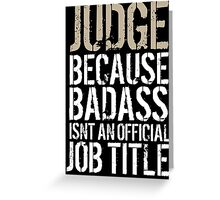 Hilarious 'Judge because Badass Isn't an Official Job Title' Tshirt, Accessories and Gifts Greeting Card