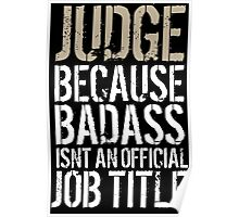Hilarious 'Judge because Badass Isn't an Official Job Title' Tshirt, Accessories and Gifts Poster