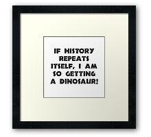 History Repeats Dinosaur Framed Print
