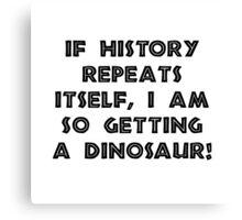 History Repeats Dinosaur Canvas Print