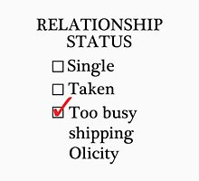 Relationship Status - Too Busy Shipping Olicity Unisex T-Shirt
