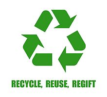Recycle Reuse Regift by TheBestStore