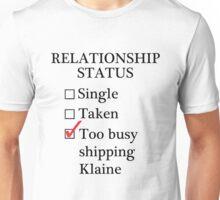 Relationship Status - Too Busy Shipping Klaine Unisex T-Shirt