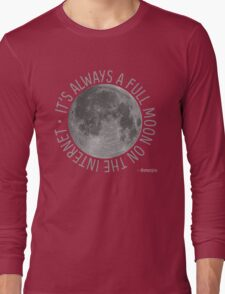 It's Always a Full Moon on the Internet Long Sleeve T-Shirt