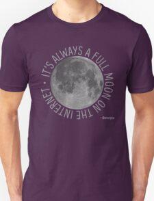 It's Always a Full Moon on the Internet Unisex T-Shirt