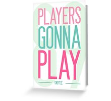 Players Gonna Play Greeting Card