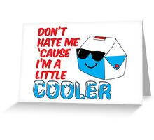 Don't Hate Me Cause I'm a Little Cooler Greeting Card
