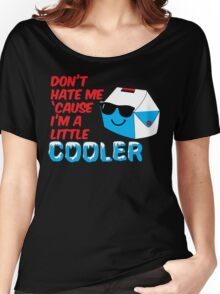 Don't Hate Me Cause I'm a Little Cooler Women's Relaxed Fit T-Shirt