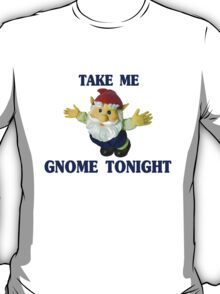 Take Me Gnome Tonight T-Shirt