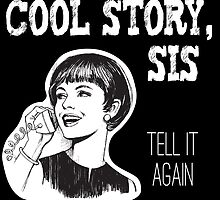 Cool story, sis. Tell it again - Woman on landline phone by cool-tshirt-bro