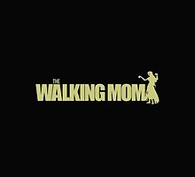 The Walking Mom! by kingoftshirts