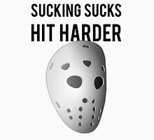 Sucking Sucks Hit Harder Hockey Unisex T-Shirt