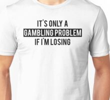 Gambling Problem Funny Unisex T-Shirt