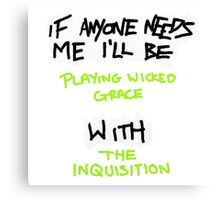 If Anyone Needs Me - The Inquisition Canvas Print