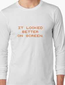 It looked better on screen Long Sleeve T-Shirt