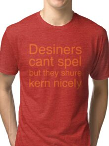Designers can't spell Tri-blend T-Shirt