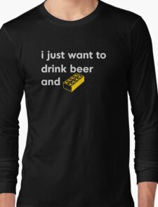 I Just Want to Drink Beer and [BRICK]! Long Sleeve T-Shirt