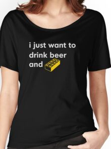 I Just Want to Drink Beer and [BRICK]! Women's Relaxed Fit T-Shirt