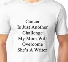 Cancer Is Just Another Challenge My Mom Will Overcome She's A Writer  Unisex T-Shirt