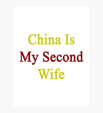 China Is My Second Wife  Photographic Print