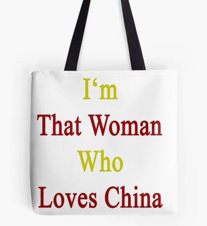 I'm That Woman Who Loves China  Tote Bag