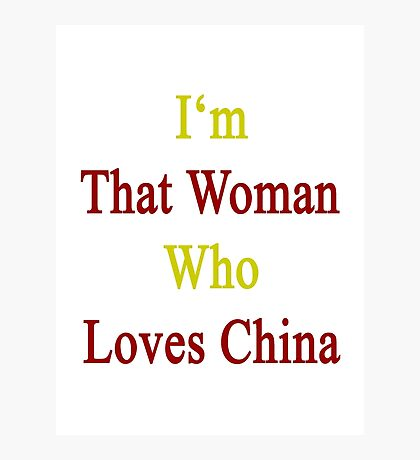 I'm That Woman Who Loves China  Photographic Print