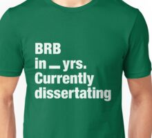 BRB in _ yrs. Currently dissertating Unisex T-Shirt
