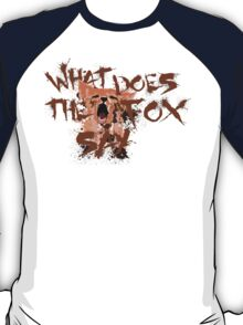 What Does the Fox Say?! T-Shirt