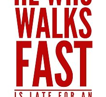 He Who Walks Fast Is Late For An Appointment by avbtp